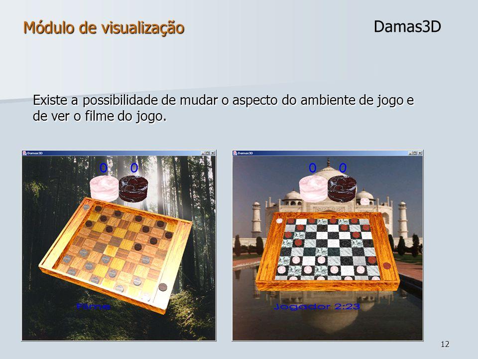 12 Existe a possibilidade de mudar o aspecto do ambiente de jogo e de ver o filme do jogo. Módulo de visualização Damas3D
