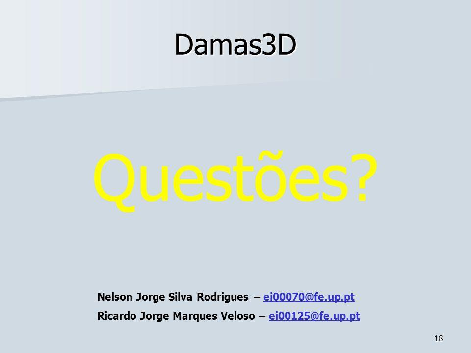 18 Damas3D Nelson Jorge Silva Rodrigues – ei00070@fe.up.ptei00070@fe.up.pt Ricardo Jorge Marques Veloso – ei00125@fe.up.ptei00125@fe.up.pt Questões?