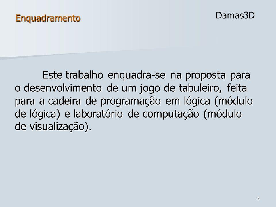 3 Enquadramento Este trabalho enquadra-se na proposta para o desenvolvimento de um jogo de tabuleiro, feita para a cadeira de programação em lógica (m
