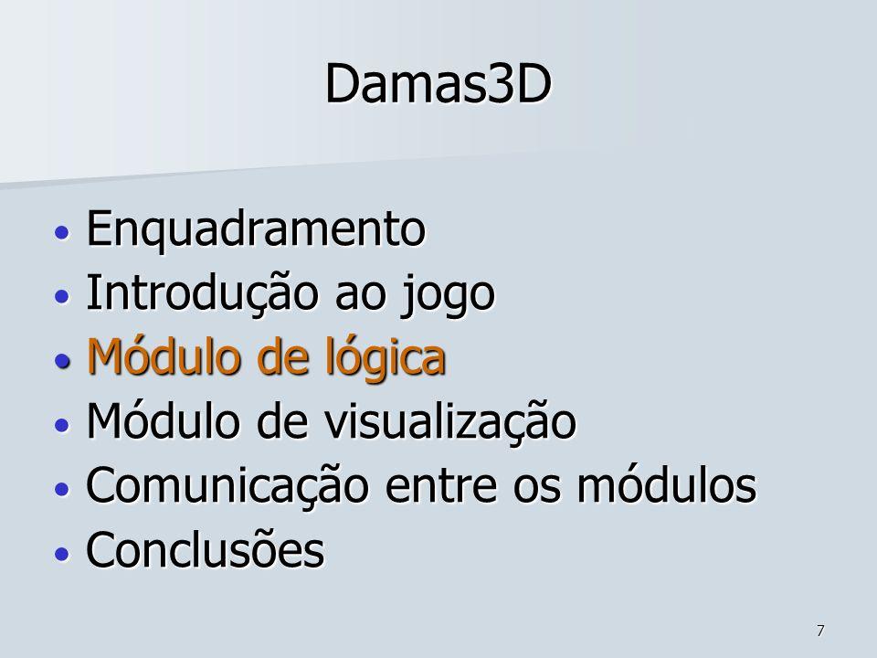 7 Damas3D Enquadramento Enquadramento Introdução ao jogo Introdução ao jogo Módulo de lógica Módulo de lógica Módulo de visualização Módulo de visuali