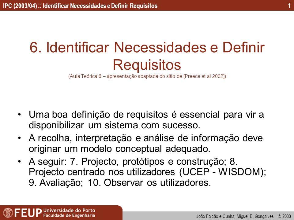 IPC (2003/04) :: Identificar Necessidades e Definir Requisitos João Falcão e Cunha, Miguel B. Gonçalves © 2003 1 6. Identificar Necessidades e Definir