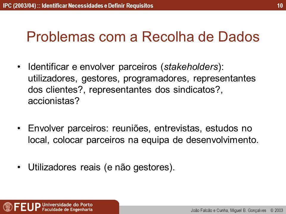IPC (2003/04) :: Identificar Necessidades e Definir Requisitos João Falcão e Cunha, Miguel B. Gonçalves © 2003 10 Problemas com a Recolha de Dados Ide