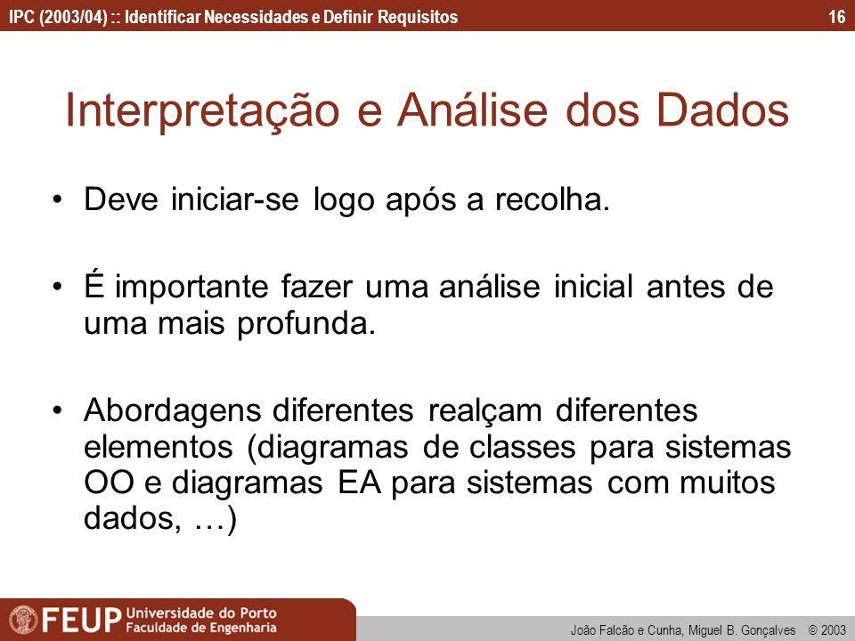 IPC (2003/04) :: Identificar Necessidades e Definir Requisitos João Falcão e Cunha, Miguel B. Gonçalves © 2003 16 Interpretação e Análise dos Dados De
