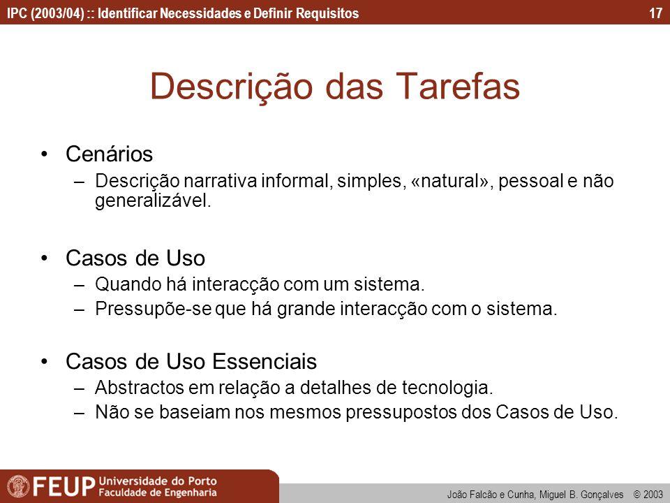 IPC (2003/04) :: Identificar Necessidades e Definir Requisitos João Falcão e Cunha, Miguel B. Gonçalves © 2003 17 Descrição das Tarefas Cenários –Desc