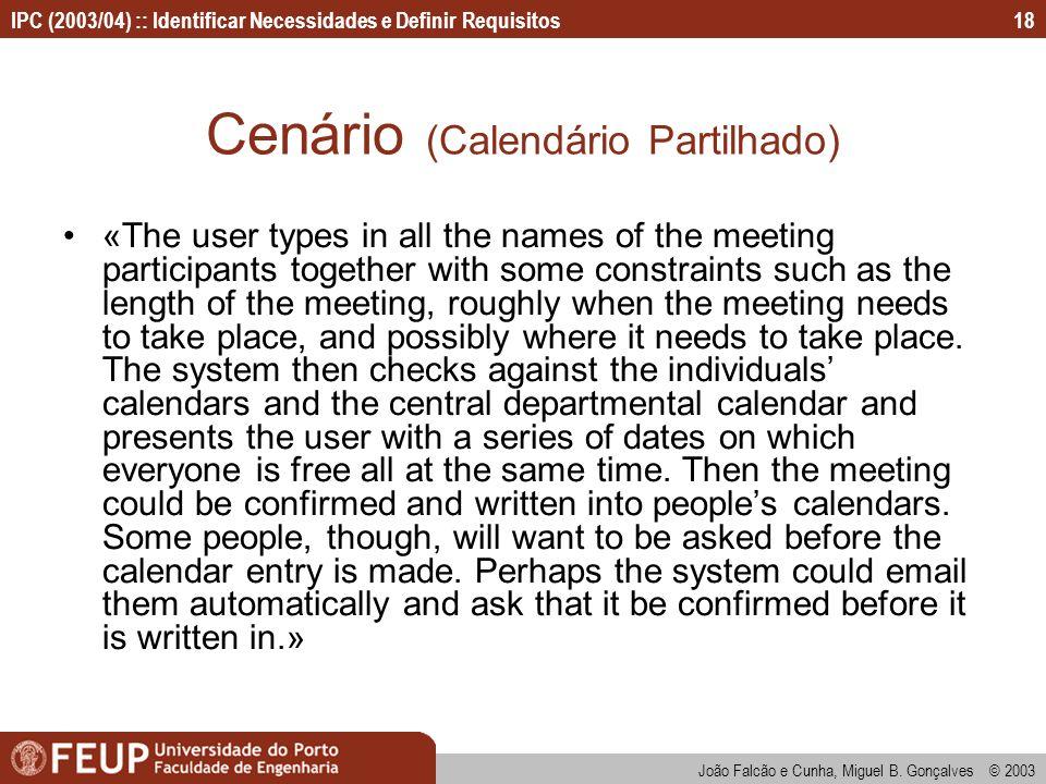 IPC (2003/04) :: Identificar Necessidades e Definir Requisitos João Falcão e Cunha, Miguel B. Gonçalves © 2003 18 Cenário (Calendário Partilhado) «The