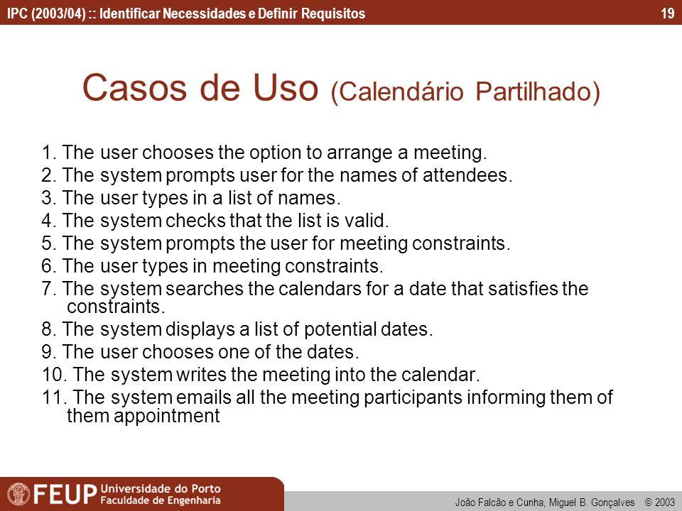 IPC (2003/04) :: Identificar Necessidades e Definir Requisitos João Falcão e Cunha, Miguel B. Gonçalves © 2003 19 Casos de Uso (Calendário Partilhado)