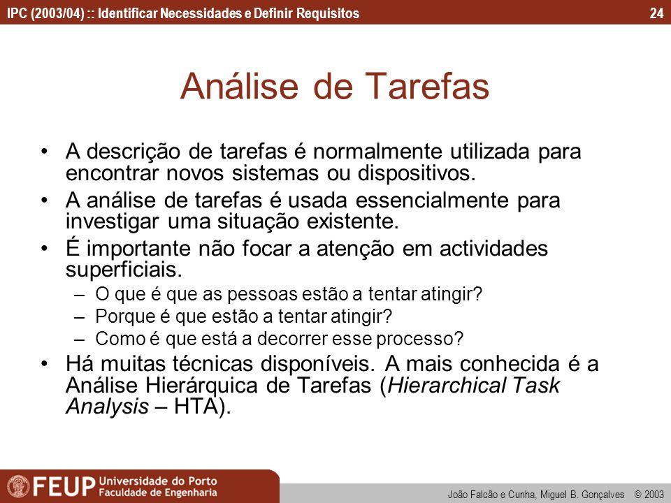 IPC (2003/04) :: Identificar Necessidades e Definir Requisitos João Falcão e Cunha, Miguel B. Gonçalves © 2003 24 Análise de Tarefas A descrição de ta