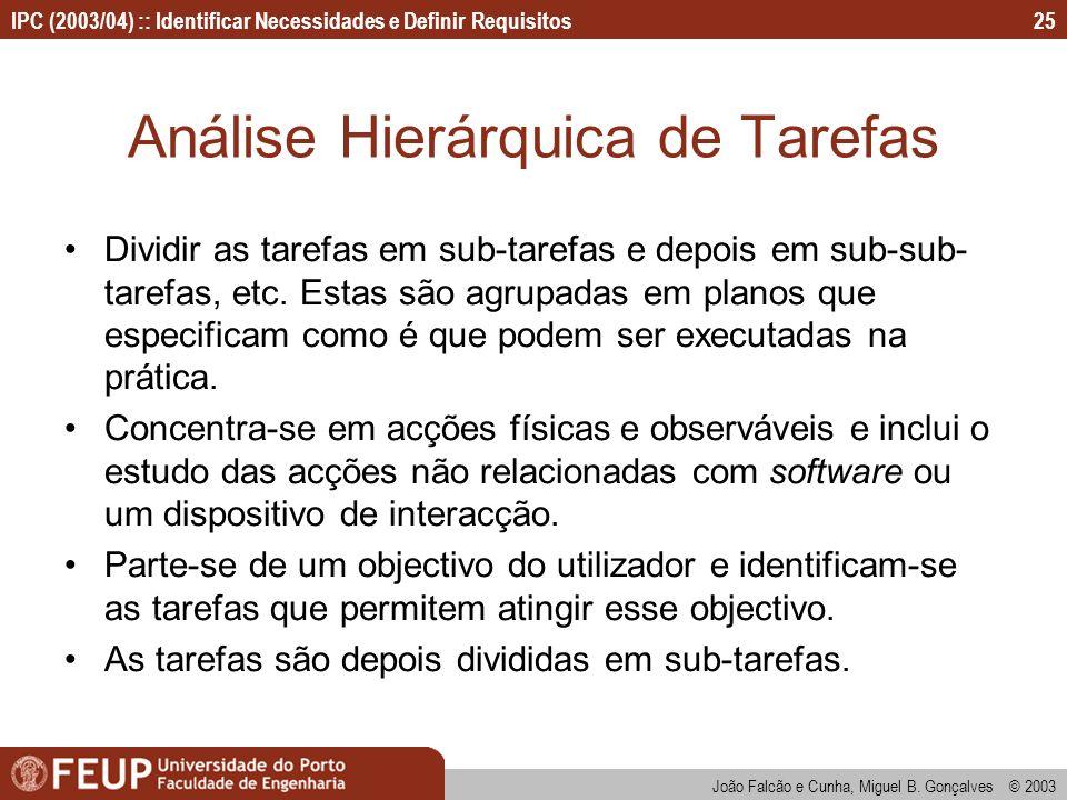 IPC (2003/04) :: Identificar Necessidades e Definir Requisitos João Falcão e Cunha, Miguel B. Gonçalves © 2003 25 Análise Hierárquica de Tarefas Divid