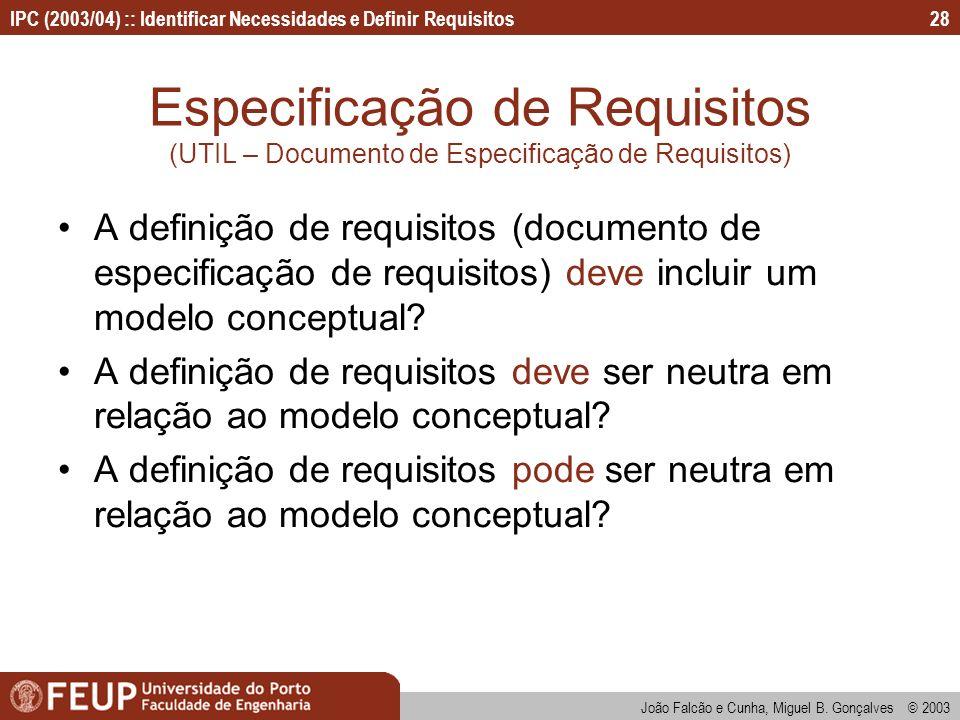 IPC (2003/04) :: Identificar Necessidades e Definir Requisitos João Falcão e Cunha, Miguel B. Gonçalves © 2003 28 Especificação de Requisitos (UTIL –