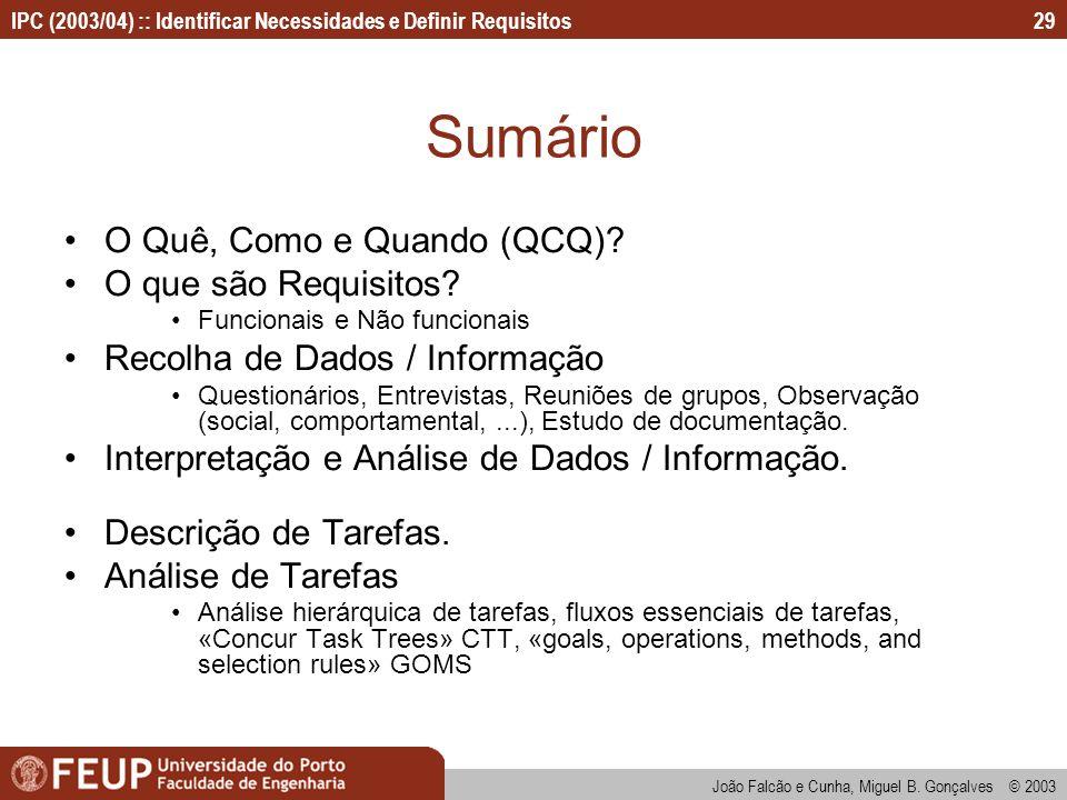 IPC (2003/04) :: Identificar Necessidades e Definir Requisitos João Falcão e Cunha, Miguel B. Gonçalves © 2003 29 Sumário O Quê, Como e Quando (QCQ)?