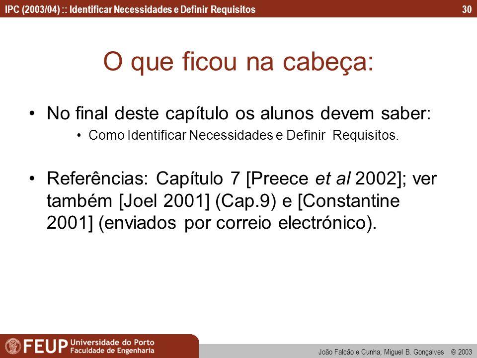 IPC (2003/04) :: Identificar Necessidades e Definir Requisitos João Falcão e Cunha, Miguel B. Gonçalves © 2003 30 O que ficou na cabeça: No final dest