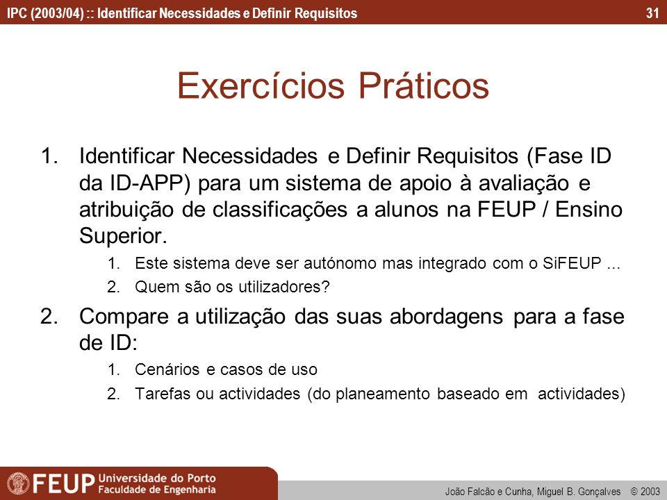 IPC (2003/04) :: Identificar Necessidades e Definir Requisitos João Falcão e Cunha, Miguel B. Gonçalves © 2003 31 Exercícios Práticos 1.Identificar Ne