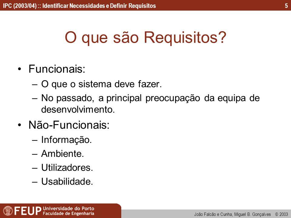 IPC (2003/04) :: Identificar Necessidades e Definir Requisitos João Falcão e Cunha, Miguel B. Gonçalves © 2003 5 O que são Requisitos? Funcionais: –O
