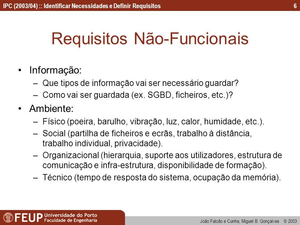 IPC (2003/04) :: Identificar Necessidades e Definir Requisitos João Falcão e Cunha, Miguel B. Gonçalves © 2003 6 Requisitos Não-Funcionais Informação: