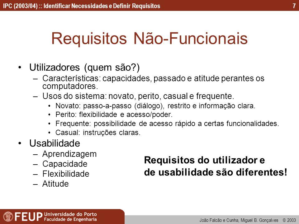 IPC (2003/04) :: Identificar Necessidades e Definir Requisitos João Falcão e Cunha, Miguel B. Gonçalves © 2003 7 Requisitos Não-Funcionais Utilizadore