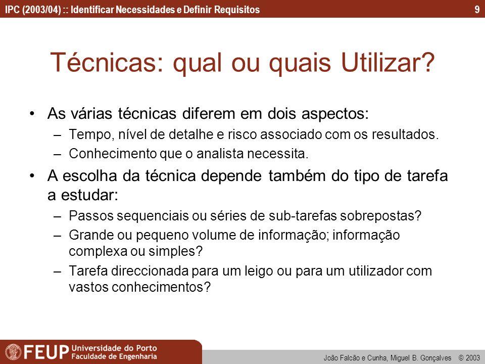 IPC (2003/04) :: Identificar Necessidades e Definir Requisitos João Falcão e Cunha, Miguel B. Gonçalves © 2003 9 Técnicas: qual ou quais Utilizar? As