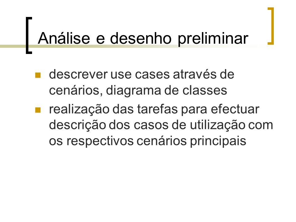 Análise e desenho preliminar descrever use cases através de cenários, diagrama de classes realização das tarefas para efectuar descrição dos casos de