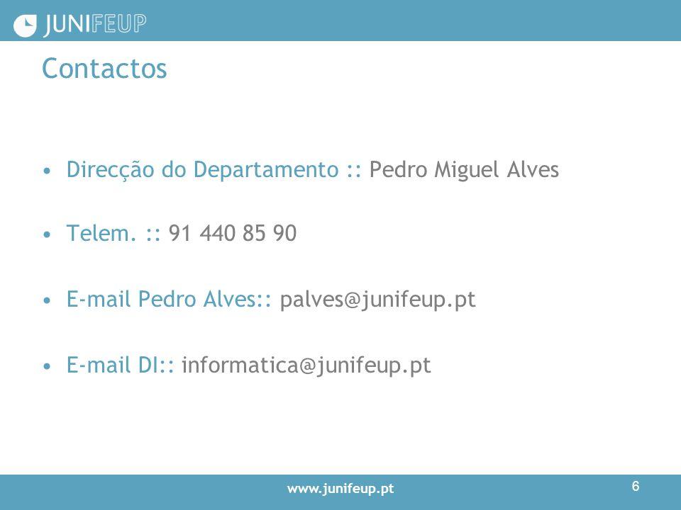 www.junifeup.pt 6 Contactos Direcção do Departamento :: Pedro Miguel Alves Telem.