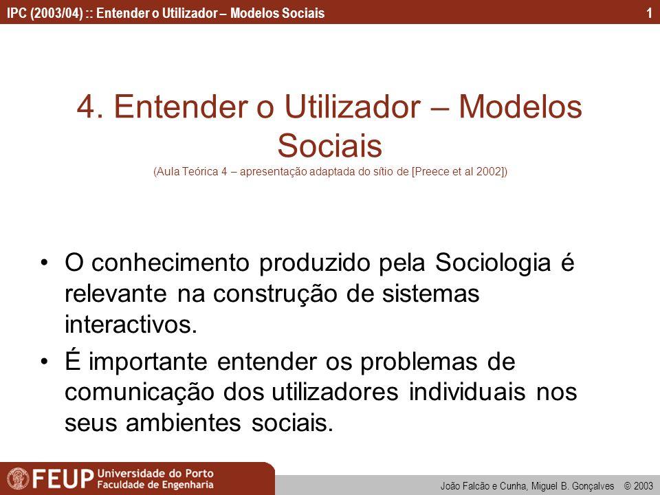 João Falcão e Cunha, Miguel B. Gonçalves © 2003 IPC (2003/04) :: Entender o Utilizador – Modelos Sociais1 4. Entender o Utilizador – Modelos Sociais (