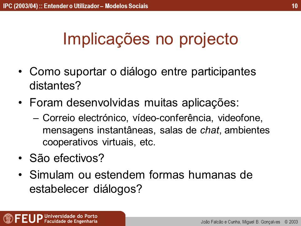João Falcão e Cunha, Miguel B. Gonçalves © 2003 IPC (2003/04) :: Entender o Utilizador – Modelos Sociais10 Implicações no projecto Como suportar o diá