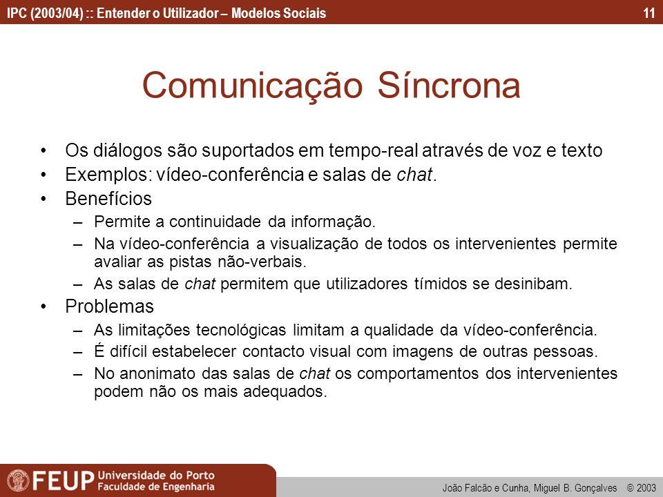 João Falcão e Cunha, Miguel B. Gonçalves © 2003 IPC (2003/04) :: Entender o Utilizador – Modelos Sociais11 Comunicação Síncrona Os diálogos são suport