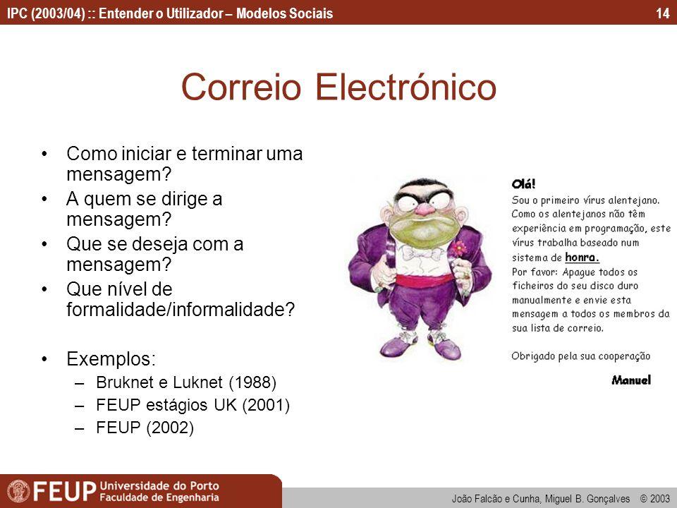 João Falcão e Cunha, Miguel B. Gonçalves © 2003 IPC (2003/04) :: Entender o Utilizador – Modelos Sociais14 Correio Electrónico Como iniciar e terminar