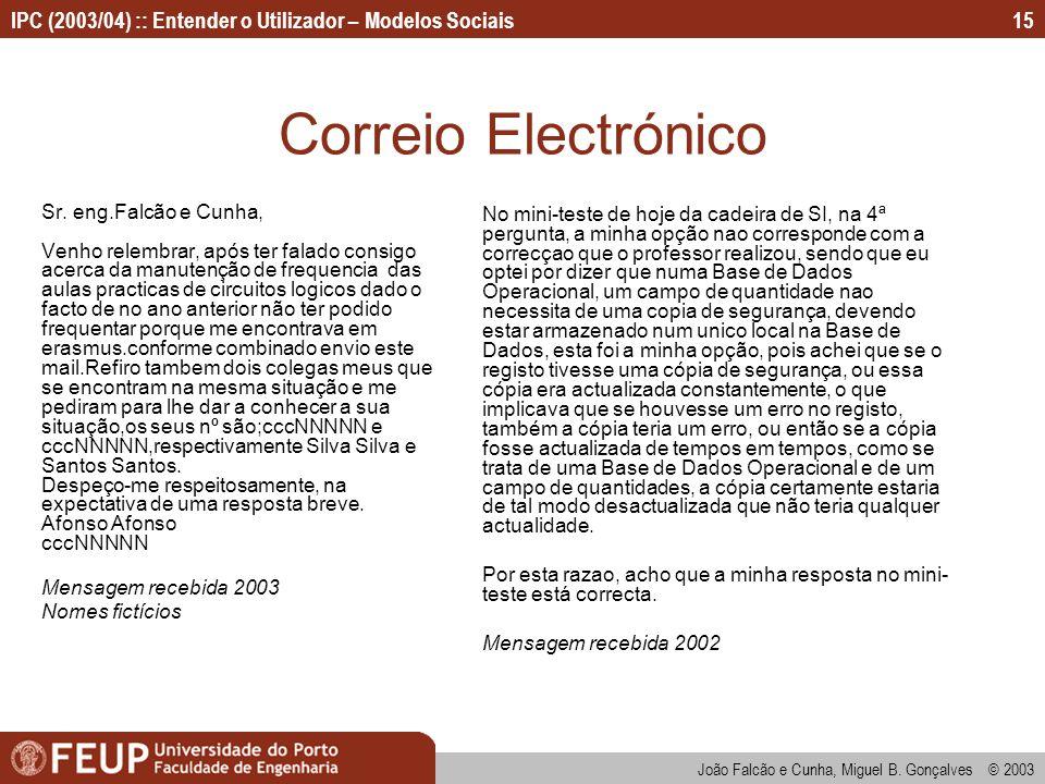 João Falcão e Cunha, Miguel B. Gonçalves © 2003 IPC (2003/04) :: Entender o Utilizador – Modelos Sociais15 Correio Electrónico Sr. eng.Falcão e Cunha,