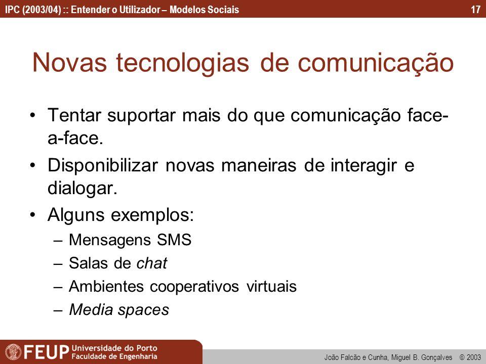João Falcão e Cunha, Miguel B. Gonçalves © 2003 IPC (2003/04) :: Entender o Utilizador – Modelos Sociais17 Novas tecnologias de comunicação Tentar sup