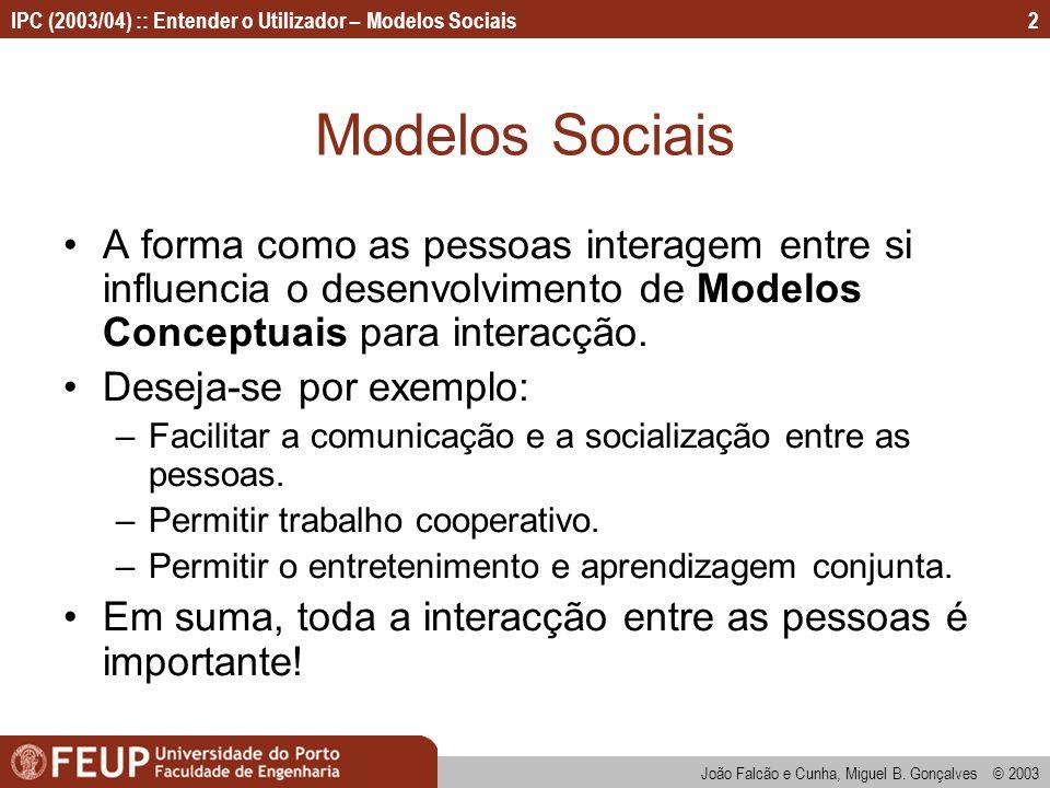 João Falcão e Cunha, Miguel B. Gonçalves © 2003 IPC (2003/04) :: Entender o Utilizador – Modelos Sociais2 Modelos Sociais A forma como as pessoas inte