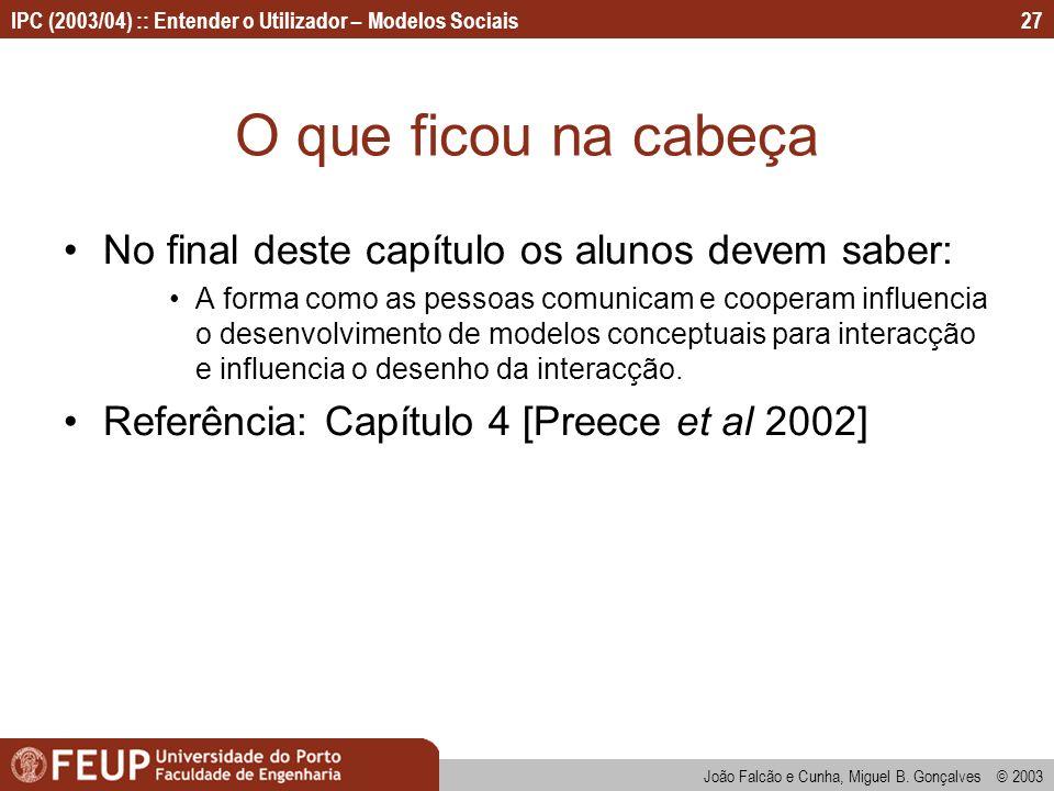 João Falcão e Cunha, Miguel B. Gonçalves © 2003 IPC (2003/04) :: Entender o Utilizador – Modelos Sociais27 O que ficou na cabeça No final deste capítu