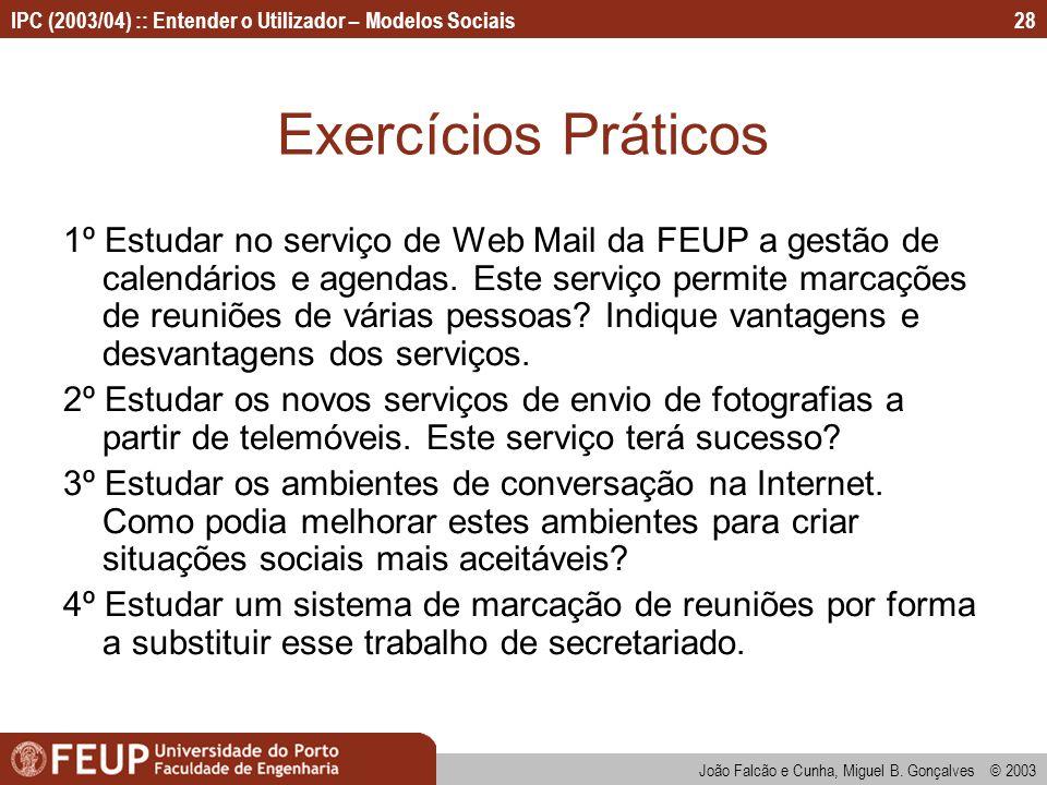 João Falcão e Cunha, Miguel B. Gonçalves © 2003 IPC (2003/04) :: Entender o Utilizador – Modelos Sociais28 Exercícios Práticos 1º Estudar no serviço d