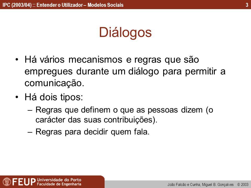 João Falcão e Cunha, Miguel B. Gonçalves © 2003 IPC (2003/04) :: Entender o Utilizador – Modelos Sociais3 Diálogos Há vários mecanismos e regras que s