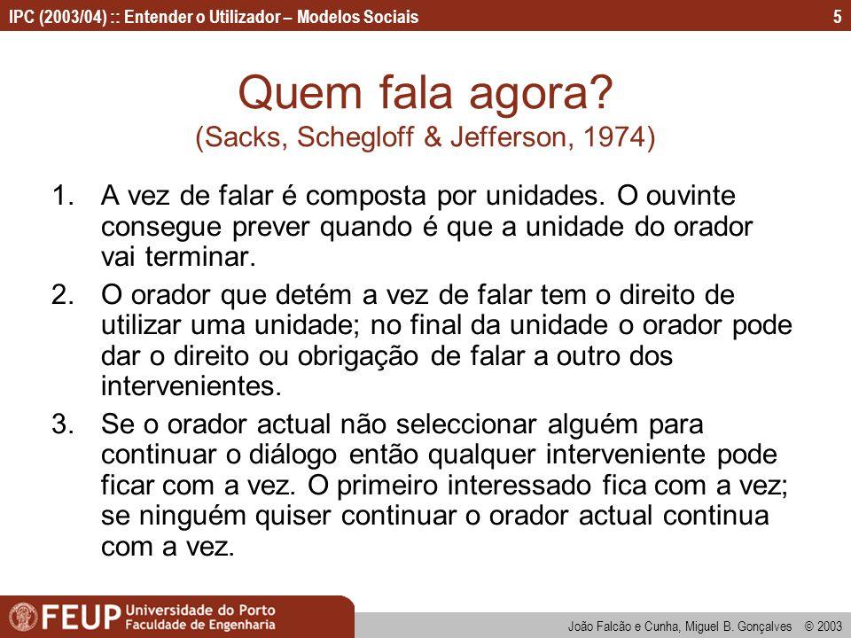 João Falcão e Cunha, Miguel B. Gonçalves © 2003 IPC (2003/04) :: Entender o Utilizador – Modelos Sociais5 Quem fala agora? (Sacks, Schegloff & Jeffers
