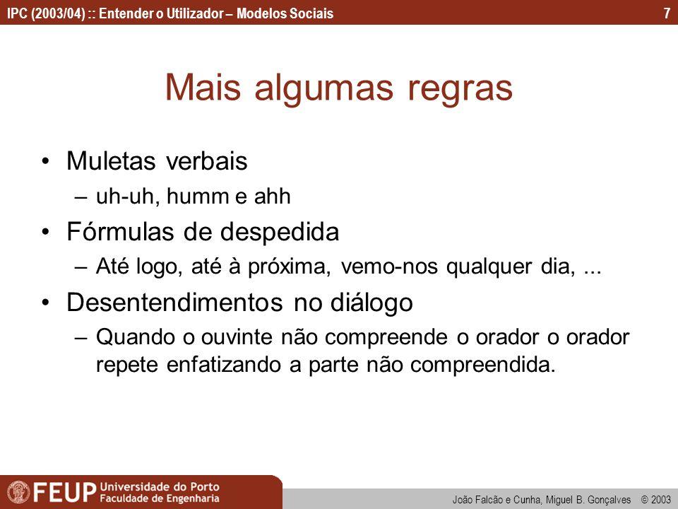 João Falcão e Cunha, Miguel B. Gonçalves © 2003 IPC (2003/04) :: Entender o Utilizador – Modelos Sociais7 Mais algumas regras Muletas verbais –uh-uh,