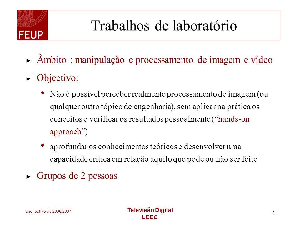 ano lectivo de 2006/2007 Televisão Digital LEEC 1 Trabalhos de laboratório Âmbito : manipulação e processamento de imagem e vídeo Objectivo: Não é pos