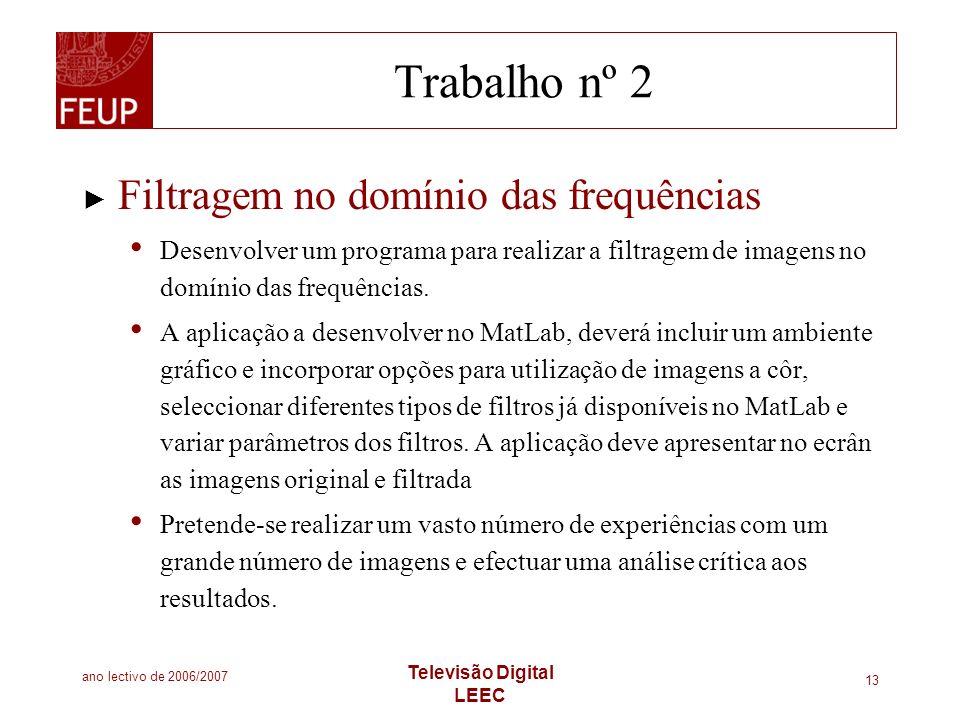 ano lectivo de 2006/2007 Televisão Digital LEEC 13 Trabalho nº 2 Filtragem no domínio das frequências Desenvolver um programa para realizar a filtrage