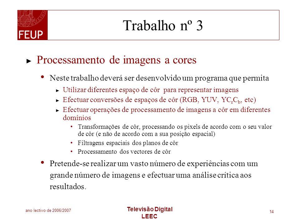 ano lectivo de 2006/2007 Televisão Digital LEEC 14 Trabalho nº 3 Processamento de imagens a cores Neste trabalho deverá ser desenvolvido um programa q