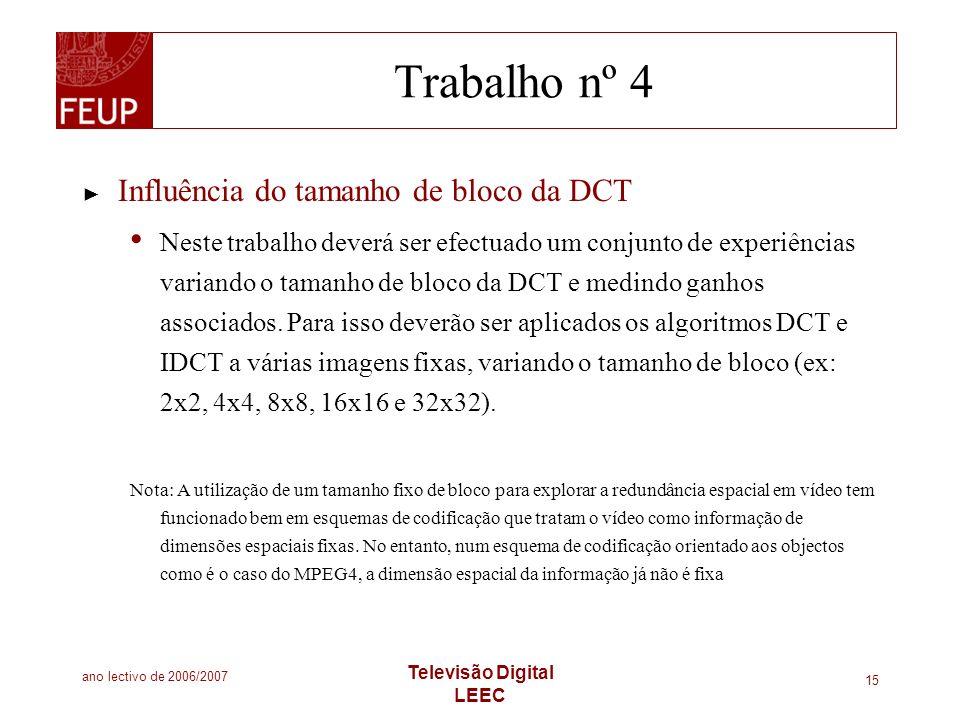 ano lectivo de 2006/2007 Televisão Digital LEEC 15 Trabalho nº 4 Influência do tamanho de bloco da DCT Neste trabalho deverá ser efectuado um conjunto