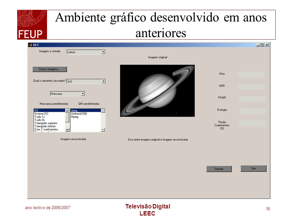 ano lectivo de 2006/2007 Televisão Digital LEEC 16 Ambiente gráfico desenvolvido em anos anteriores
