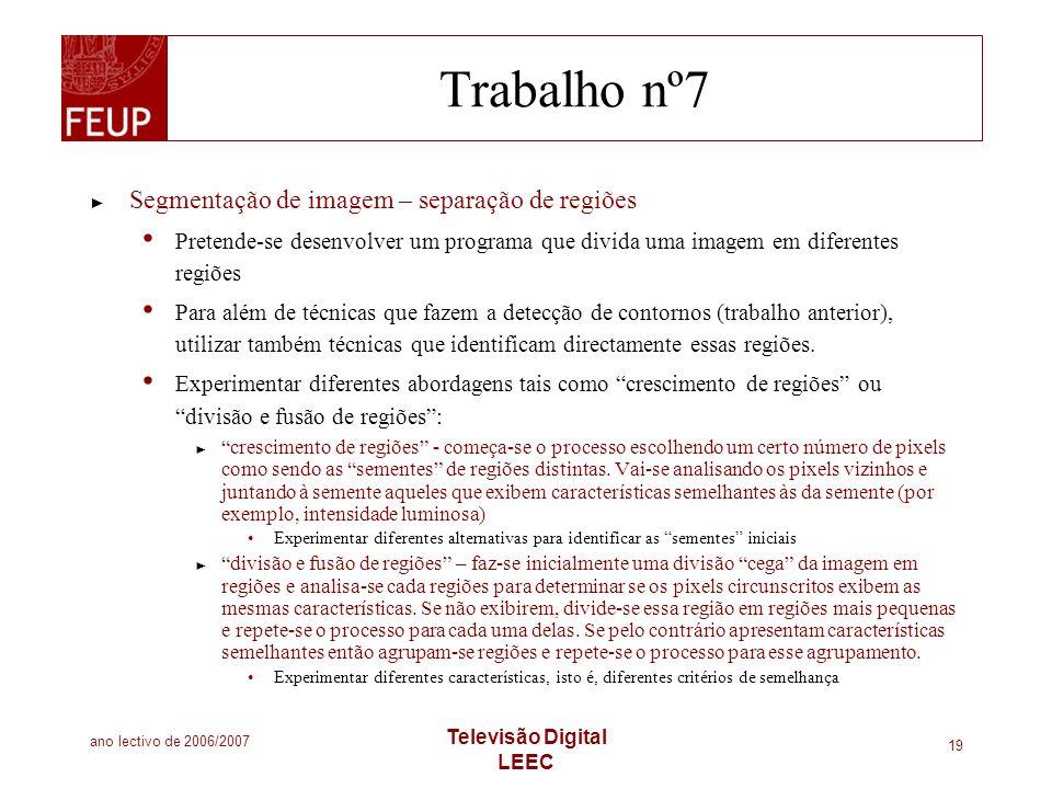 ano lectivo de 2006/2007 Televisão Digital LEEC 19 Trabalho nº7 Segmentação de imagem – separação de regiões Pretende-se desenvolver um programa que d