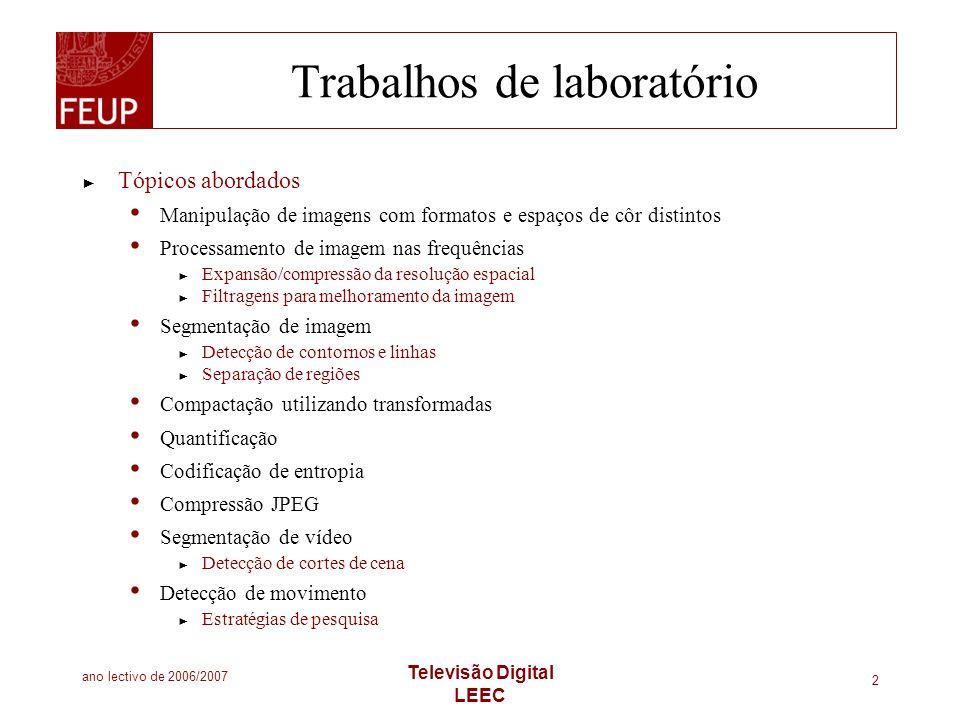 ano lectivo de 2006/2007 Televisão Digital LEEC 2 Trabalhos de laboratório Tópicos abordados Manipulação de imagens com formatos e espaços de côr dist
