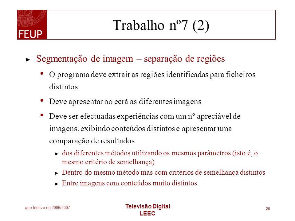 ano lectivo de 2006/2007 Televisão Digital LEEC 20 Trabalho nº7 (2) Segmentação de imagem – separação de regiões O programa deve extrair as regiões id