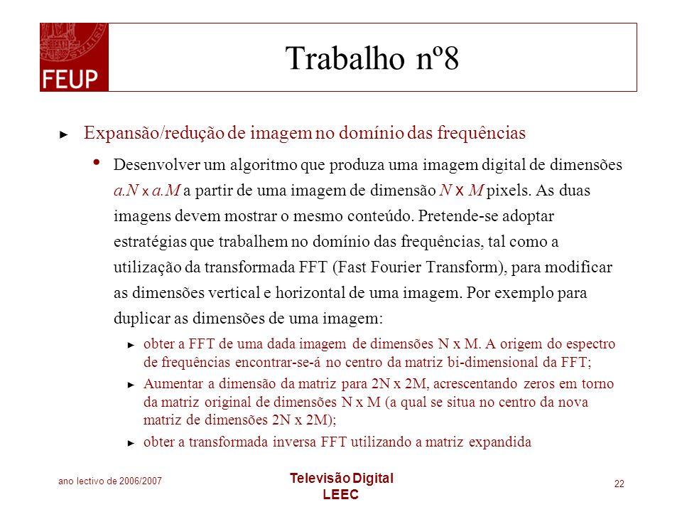 ano lectivo de 2006/2007 Televisão Digital LEEC 22 Trabalho nº8 Expansão/redução de imagem no domínio das frequências Desenvolver um algoritmo que pro