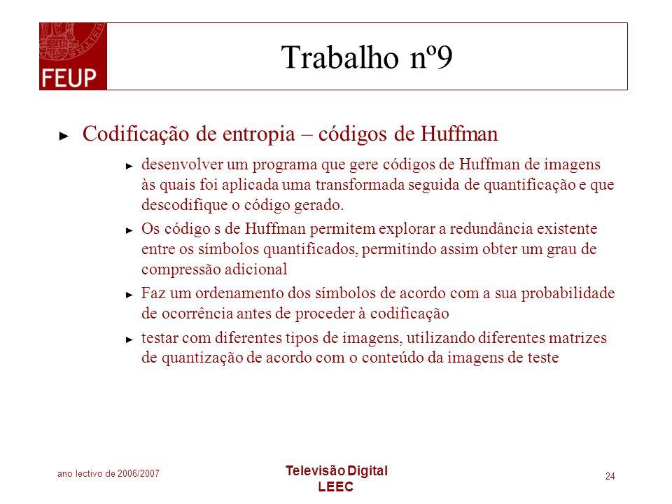 ano lectivo de 2006/2007 Televisão Digital LEEC 24 Trabalho nº9 Codificação de entropia – códigos de Huffman desenvolver um programa que gere códigos