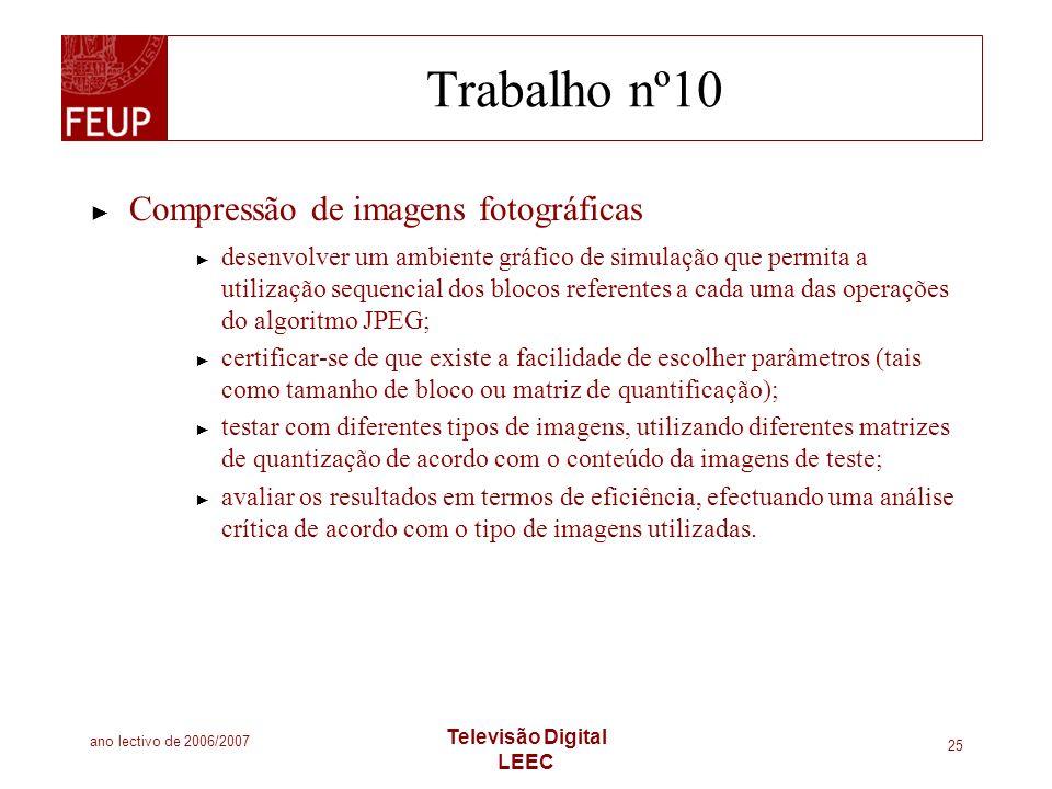 ano lectivo de 2006/2007 Televisão Digital LEEC 25 Trabalho nº10 Compressão de imagens fotográficas desenvolver um ambiente gráfico de simulação que p