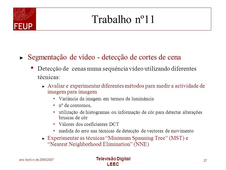 ano lectivo de 2006/2007 Televisão Digital LEEC 27 Trabalho nº11 Segmentação de vídeo - detecção de cortes de cena Detecção de cenas numa sequência ví