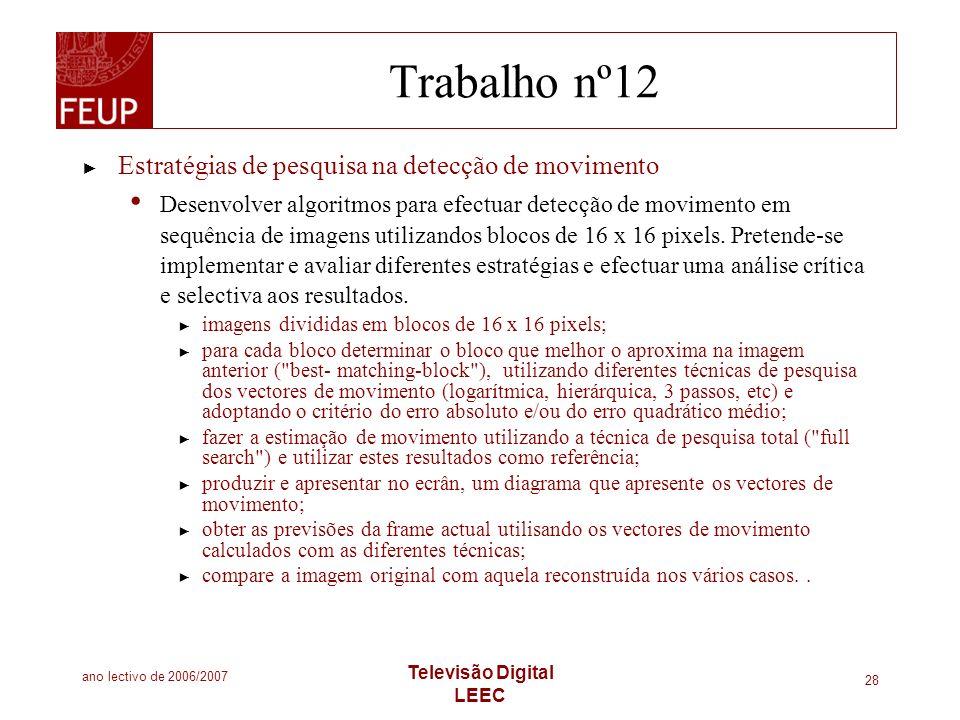 ano lectivo de 2006/2007 Televisão Digital LEEC 28 Trabalho nº12 Estratégias de pesquisa na detecção de movimento Desenvolver algoritmos para efectuar