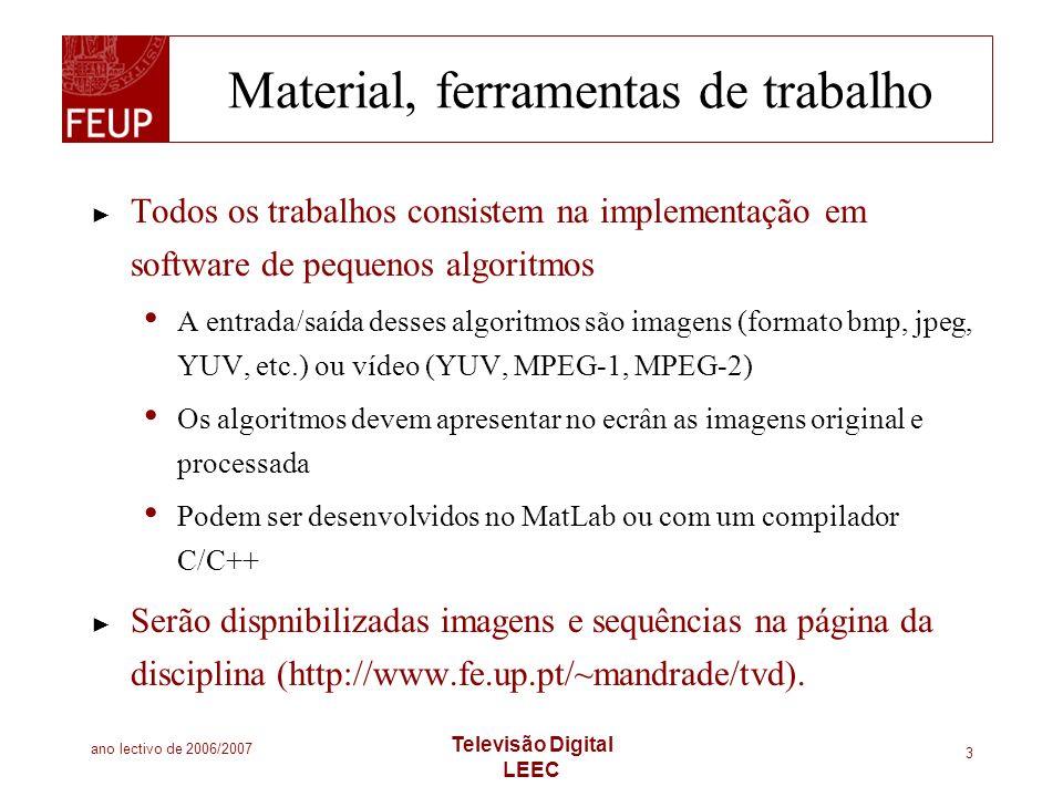 ano lectivo de 2006/2007 Televisão Digital LEEC 3 Material, ferramentas de trabalho Todos os trabalhos consistem na implementação em software de peque