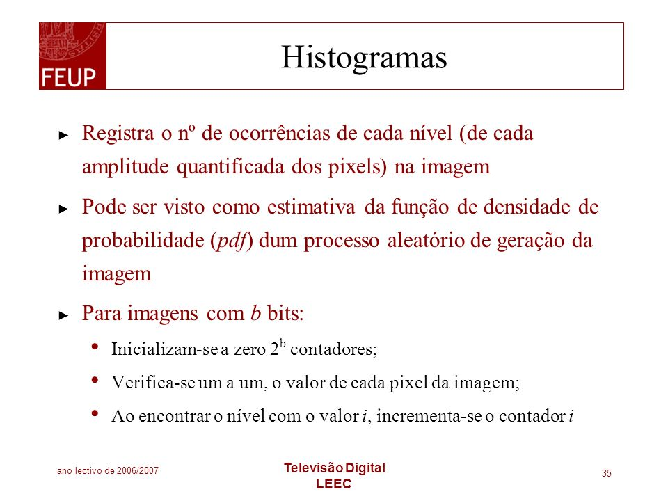 ano lectivo de 2006/2007 Televisão Digital LEEC 35 Histogramas Registra o nº de ocorrências de cada nível (de cada amplitude quantificada dos pixels)