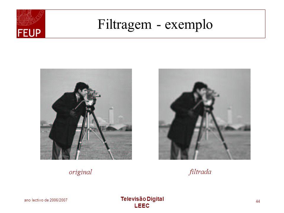ano lectivo de 2006/2007 Televisão Digital LEEC 44 Filtragem - exemplo original filtrada